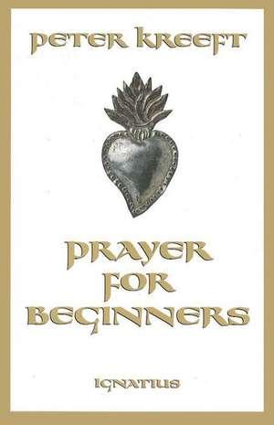 Prayer for Beginners de Peter Kreeft