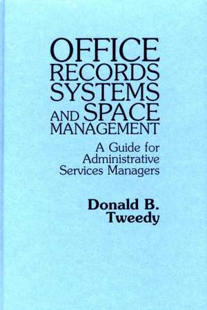 Office Records Systems and Space Management:  A Guide for Administrative Services Managers de Donald B. Tweedy