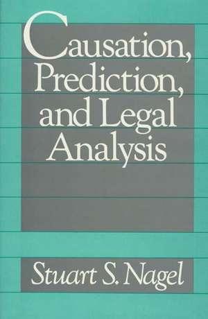 Causation, Prediction, and Legal Analysis de Stuart S. Nagel
