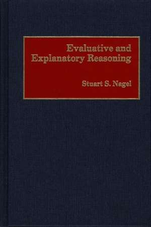 Evaluative and Explanatory Reasoning de Stuart S. Nagel