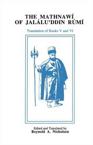 The Mathnawi of Jalalu'ddin Rumi, Volume VI imagine