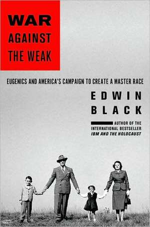 War Against the Weak: Eugenics and America's Campaign to Create a Master Race