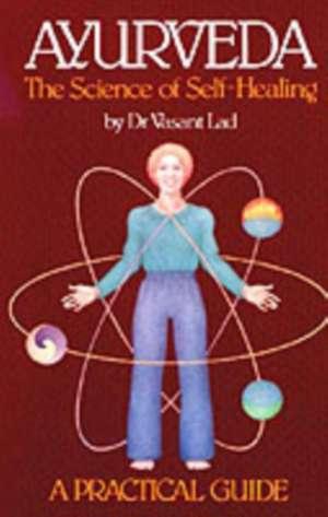 Ayurveda:  The Science of Self-Healing de Vasant D. Lad