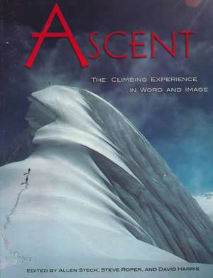 Ascent:  The Climbing Experience in Word and Image de  David Harris