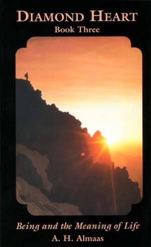 Diamond Heart, Book Three:  Being and the Meaning of Life de A. H. Almaas