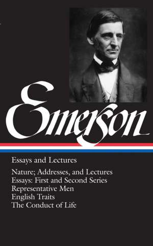 Emerson Essays and Lectures:  First and Second Series/Representative Men/English Traits/The Conduct of Life de Ralph Waldo Emerson