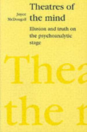 Theatres of the Mind: Illusion and Truth on the Psychoanalytic Stage