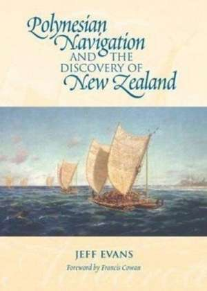 Polynesian Navigation and the Discovery of New Zealand de Jeff Evans