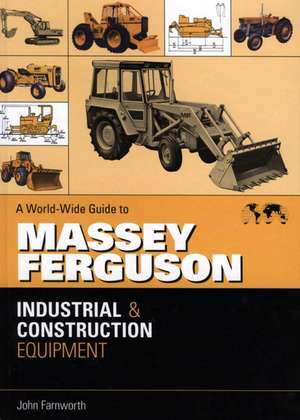 Worldwide Guide to Massey Ferguson Industrial and Construction Equipment:  Selected Thoughts and Aphorisms with Works with Music by Ana Maria Pacheco de John Farnworth
