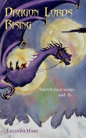 Dragon Lords Rising de Lucinda Hare