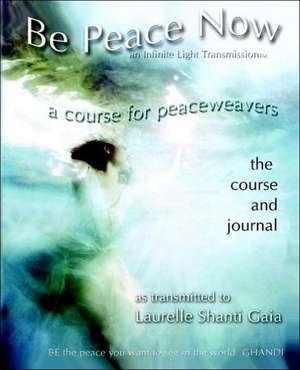 Be Peace Now de Laurelle Shanti Gaia