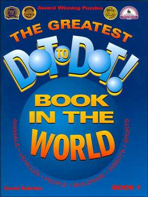 The Greatest Dot to Dot Book in the World:  Book 1 de David Kalvitis