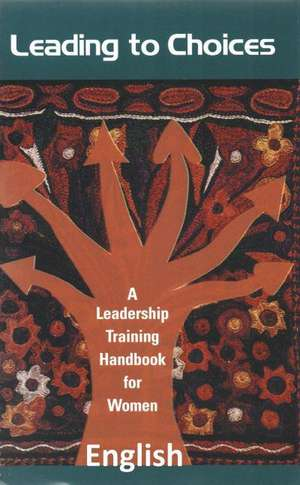 Leading to Choices:  A Leadership Training Handbook for Women de Mahnaz Afkhami