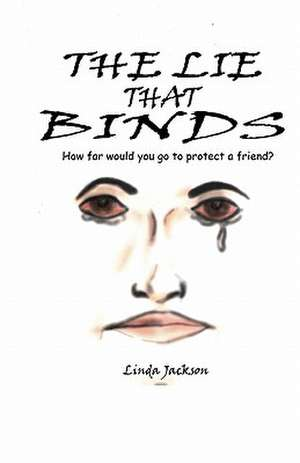 The Lie That Binds:  How Far Would You Go to Protect a Friend? de Linda Jackson