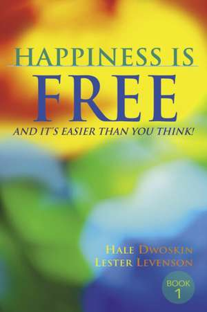Happiness Is Free, and It's Easier Than You Think! de Hale Dwoskin