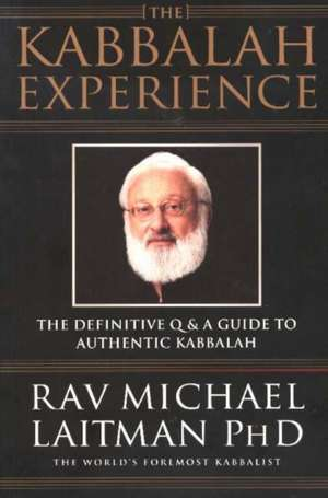 The Kabbalah Experience:  The Definitive Q & A Guide to Authentic Kabbalah (OUTLET) de PhD Laitman, Michael Rav