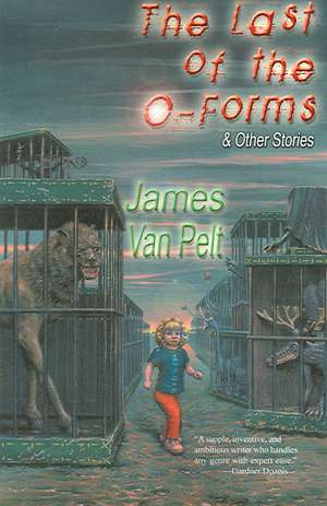 The Last of the O-Forms & Other Stories de James Van Pelt