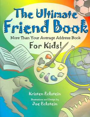The Ultimate Friend Book:  More Than Your Average Address Book for Kids! de Kristen Eckstein