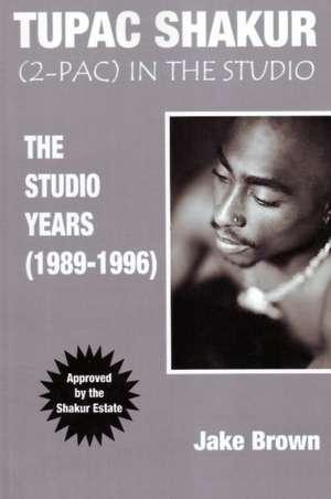 Tupac Shakur in the Studio:  The Studio Years (1989-1996) de Jake Brown