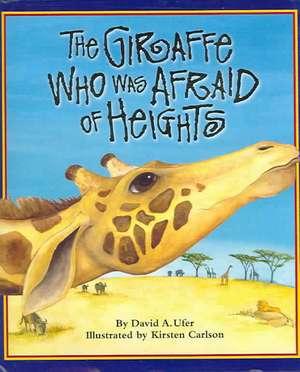 The Giraffe Who Was Afraid of Heights de David A. Ufer