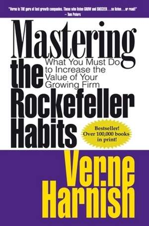 Mastering the Rockefeller Habits:  What You Must Do to Increase the Value of Your Growing Firm de Verne Harnish