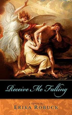 Receive Me Falling de Erika Robuck