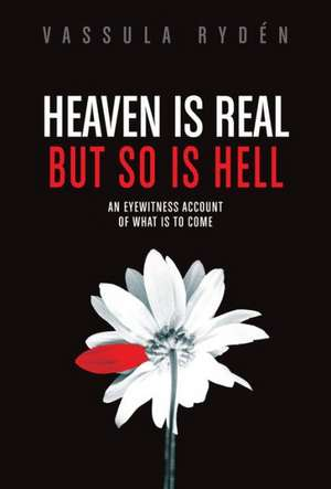 Heaven Is Real But So Is Hell:  An Eyewitness Account of What Is to Come de Vassula Ryden