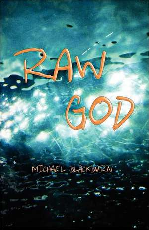 Raw God:  Volume 1, Financial Enlightenment for Today de Michael J. Blackburn