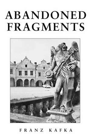 Abandoned Fragments: Unedited Works 1897-1917 de Franz Kafka