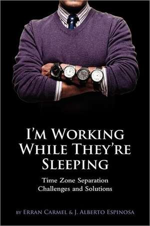 I'm Working While They're Sleeping:  Time Zone Separation Challenges and Solutions de Erran Carmel