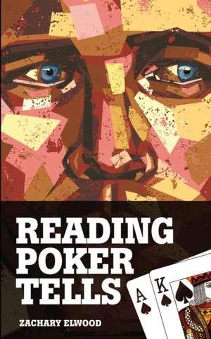 Reading Poker Tells de Zachary Elwood