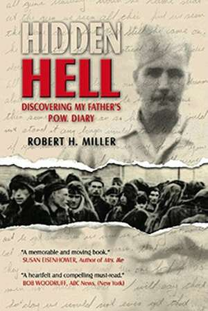 Hidden Hell:  Discovering My Father's P.O.W. Diary de Robert H. Miller