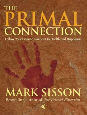 The Primal Connection:  Follow Your Genetic Blueprint to Health and Happiness de Mark Sisson