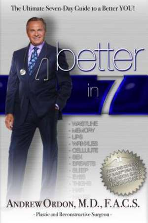Better in 7:  The Ultimate Seven-Day Guide to a Better You! de Andrew Ordon