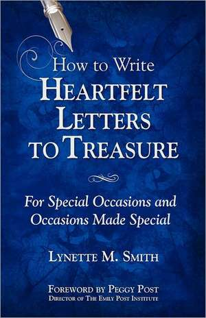 How to Write Heartfelt Letters to Treasure: For Special Occasions and Occasions Made Special de Lynette M. Smith