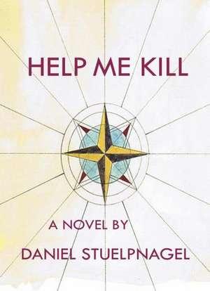 Help Me Kill de Daniel Stuelpnagel