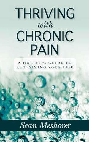 Thriving with Chronic Pain de Sean Meshorer