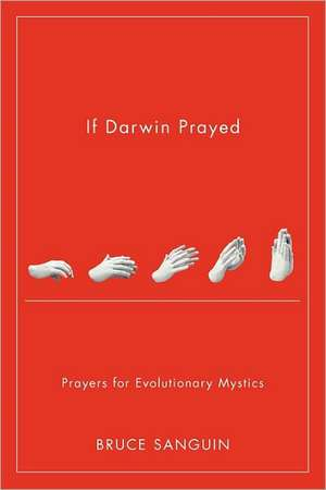 If Darwin Prayed:  Prayers for Evolutionary Mystics de Bruce G. Sanguin
