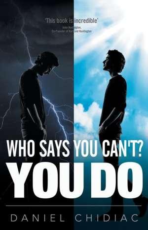 Chidiac, D: Who Says You Can't? You Do de Daniel George Chidiac