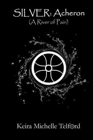 Silver:  Acheron (a River of Pain) de Keira Michelle Telford