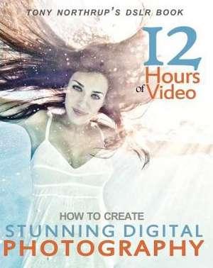 Tony Northrup's Dslr Book:  How to Create Stunning Digital Photography de Tony Northrup