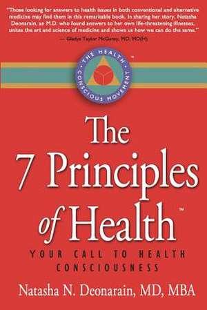 The 7 Principles of Health de Natasha N. Deonarain MD