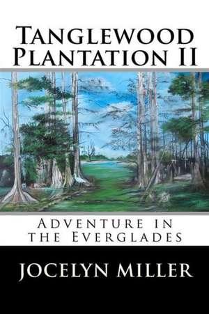 Tanglewood Plantation II:  Adventure in the Everglades. de Jocelyn Miller