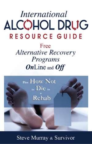 International Alcohol Drug Resource Guide Free Alternative Recovery Programs Online and Off de Reiki Master Steve Murray