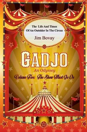 Gadjo an Odyssey, Volume Five, the Show Must Go on:  The Life and Times of an Outsider in the Circus de Jim Bovay