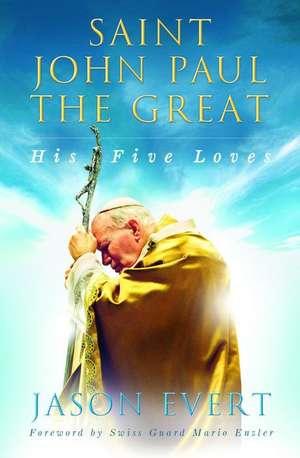 Saint John Paul the Great:  His Five Loves de Jason Evert