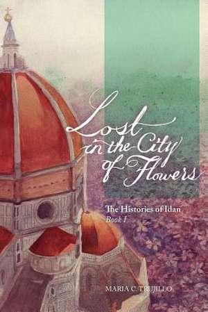 Lost in the City of Flowers de Maria C. Trujillo