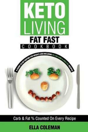 Keto Living - Fat Fast Cookbook de Ella Coleman