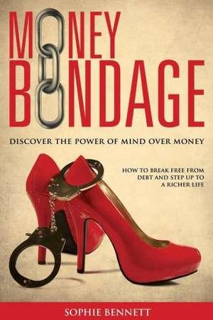 Money Bondage - Discover The Power Of Mind Over Money