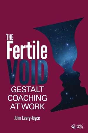 Fertile Void: Gestalt Coaching at Work de John Leary-Joyce